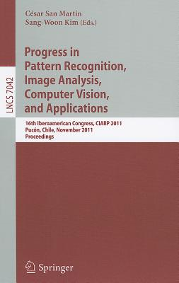 Progress in Pattern Recognition, Image Analysis, Computer Vision, and Applications By San Martin, Cesar (EDT)/ Kim, Sang-woon (EDT)